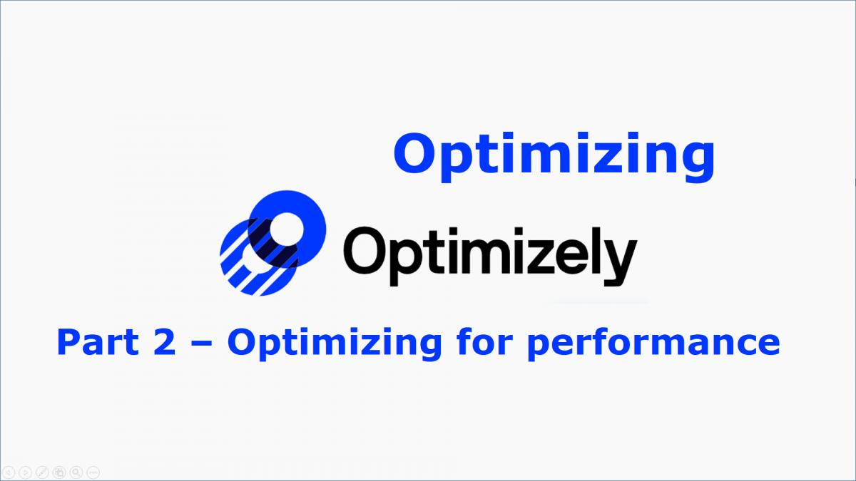 Optimizing Optimizely - Part 2 Optimizing for performance